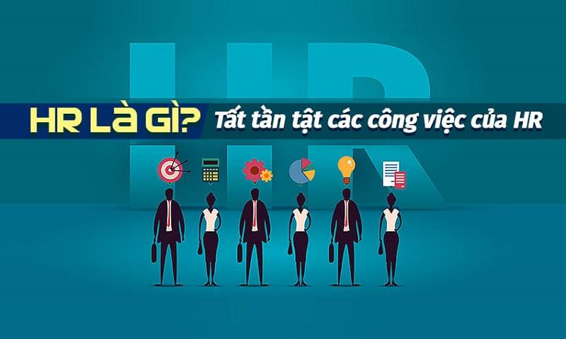 Bạn hiểu HR là gì ? – Những yếu tố phù hợp để ''bén duyên'' với ngành HR
