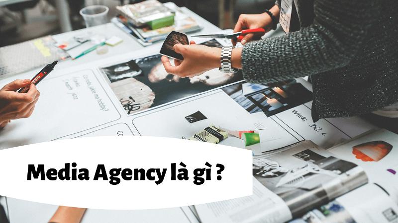 Media Agency là gì?  Những kỹ năng một Media Agency cần có là gì?